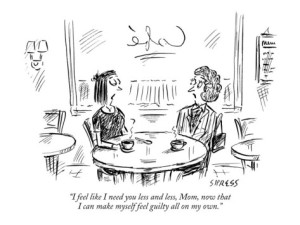 tph david-sipress-i-feel-like-i-need-you-less-and-less-mom-now-that-i-can-make-myself-fee-new-yorker-cartoon